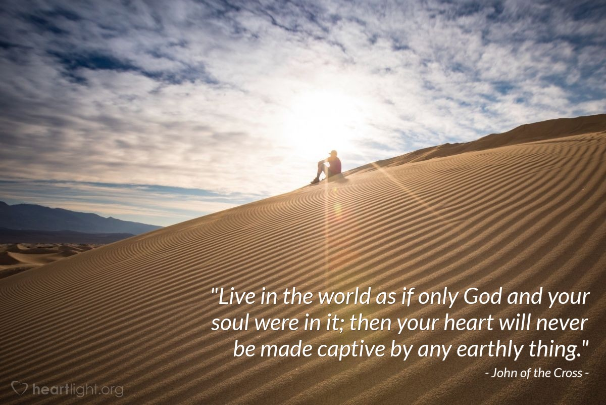 """Illustration of John of the Cross — """"Live in the world as if only God and your soul were in it; then your heart will never be made captive by any earthly thing."""""""