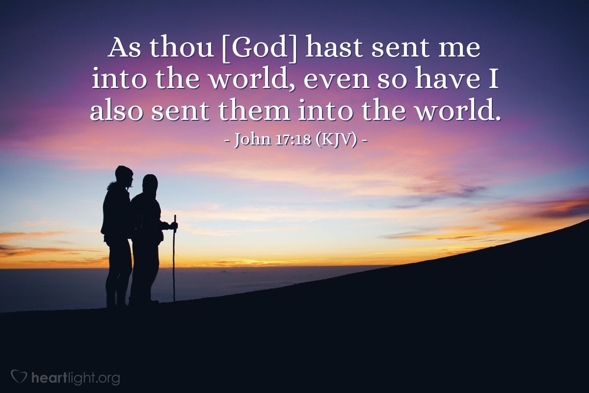 Illustration of John 17:18 (KJV) — As thou [God] hast sent me into the world, even so have I also sent them into the world.