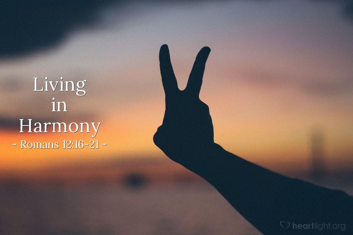 Living in Harmony — Romans 12:16-21