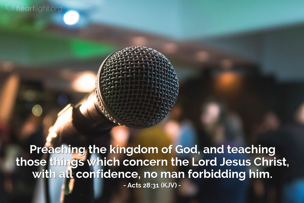 Illustration of Acts 28:31 (KJV) — Preaching the kingdom of God, and teaching those things which concern the Lord Jesus Christ, with all confidence, no man forbidding him.