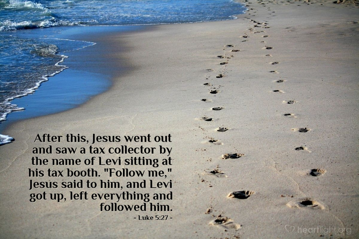 "Illustration of Luke 5:27 — After this, Jesus went out and saw a tax collector by the name of Levi sitting at his tax booth. ""Follow me,"" Jesus said to him, and Levi got up, left everything and followed him."