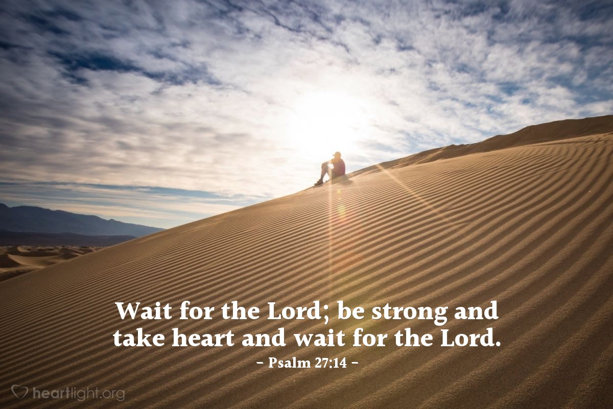 Illustration of Psalm 27:14 — Wait for the Lord; be strong and take heart and wait for the Lord.
