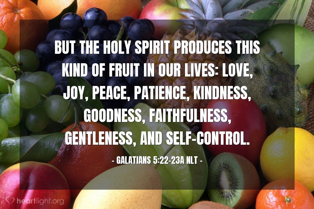Illustration of Galatians 5:22-23a NLT — But the Holy Spirit produces this kind of fruit in our lives: love, joy, peace, patience, kindness, goodness, faithfulness, gentleness, and self-control.