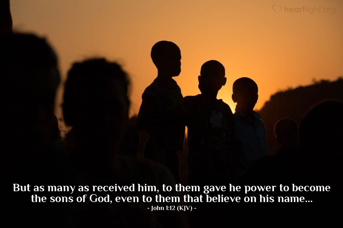 Illustration of John 1:12 (KJV) — But as many as received him, to them gave he power to become the sons of God, even to them that believe on his name...