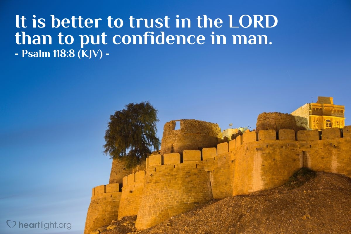 Illustration of Psalm 118:8 (KJV) — It is better to trust in the LORD than to put confidence in man.