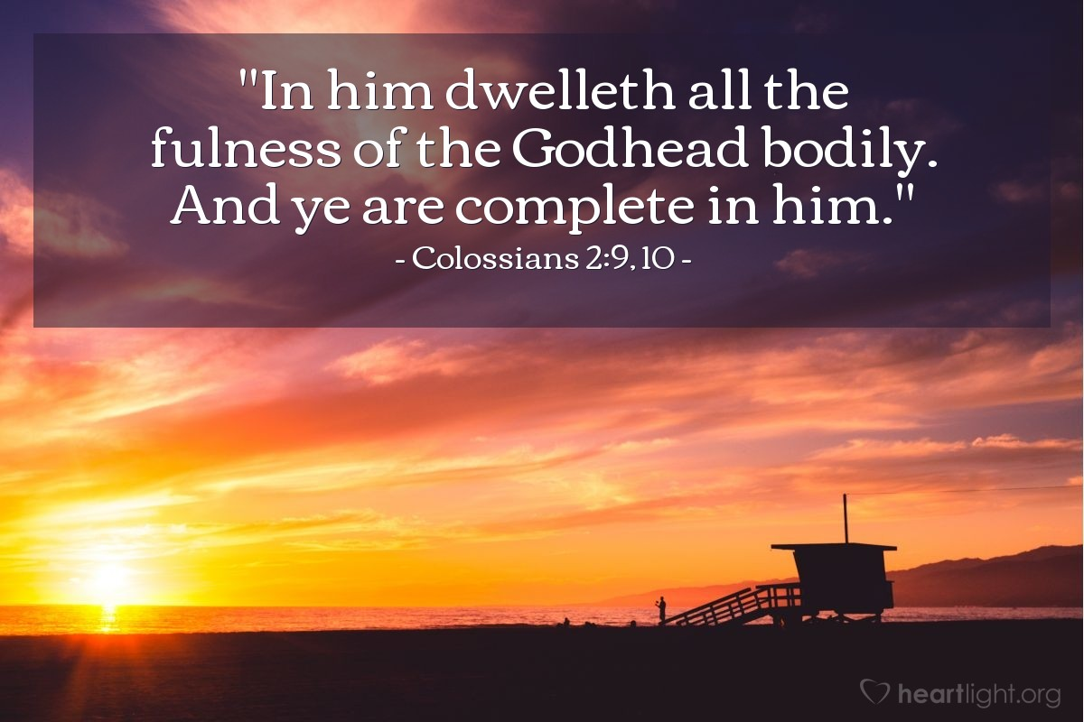"Illustration of Colossians 2:9, 10 — ""In him dwelleth all the fulness of the Godhead bodily. And ye are complete in him."""