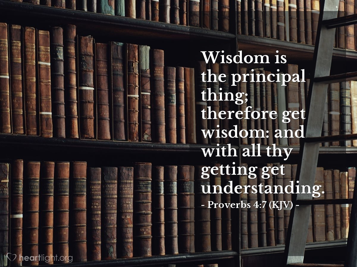 Illustration of Proverbs 4:7 (KJV) — Wisdom is the principal thing; therefore get wisdom: and with all thy getting get understanding.