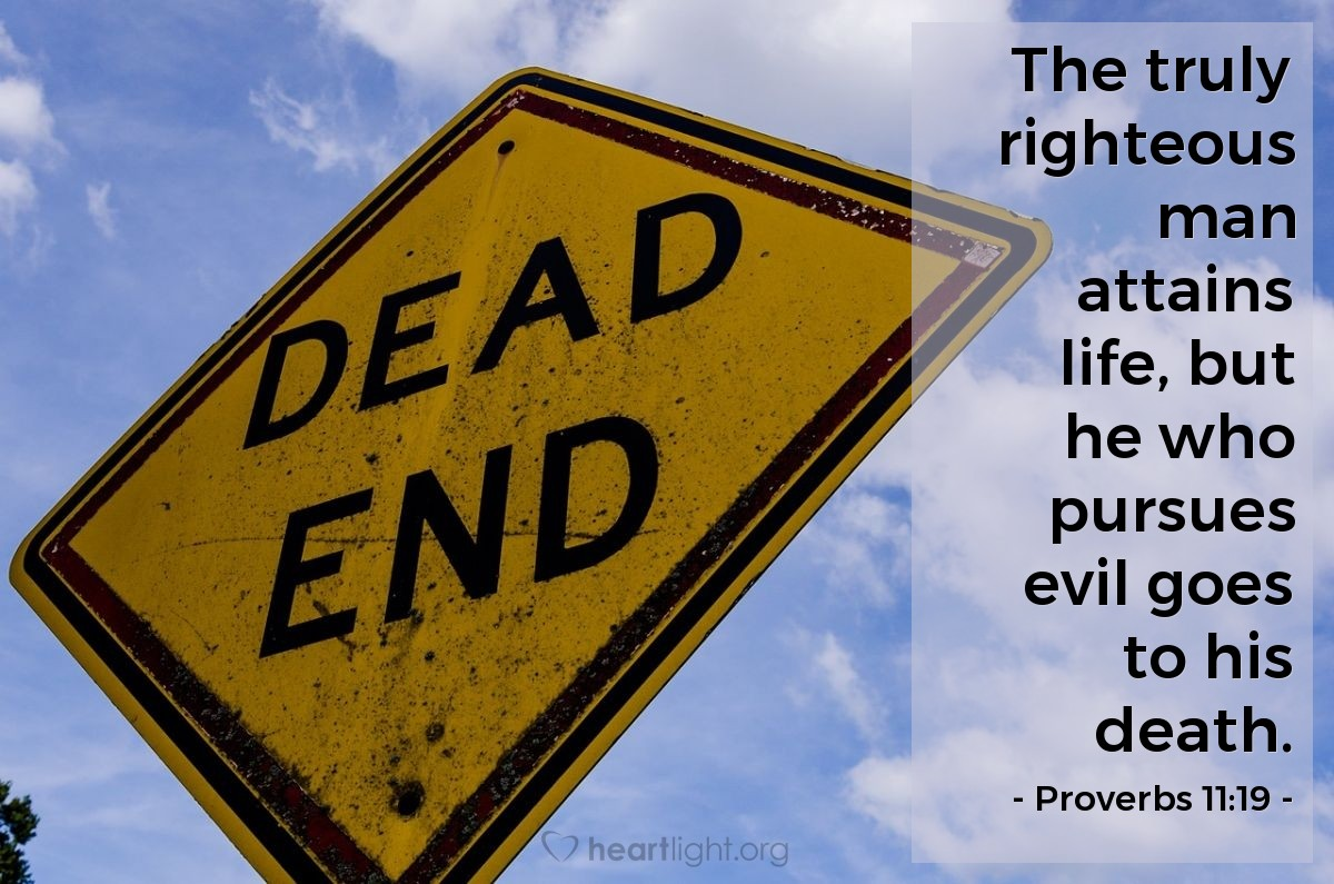 Illustration of Proverbs 11:19 — The truly righteous man attains life, but he who pursues evil goes to his death.