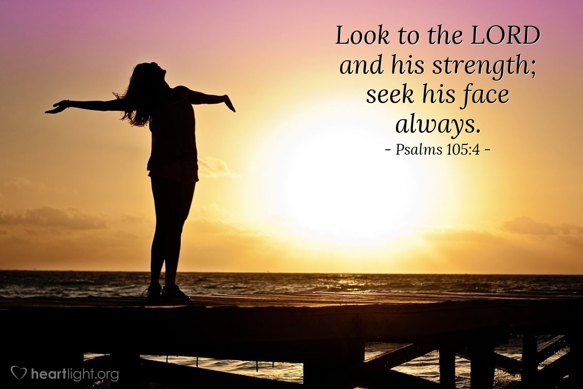 Illustration of Psalms 105:4 — Look to the LORD and his strength; seek his face always.