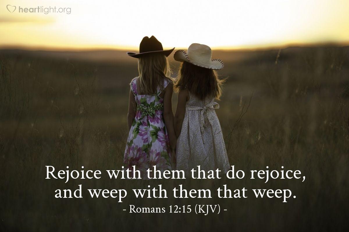 Illustration of Romans 12:15 (KJV) — Rejoice with them that do rejoice, and weep with them that weep.