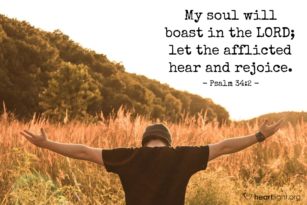 Illustration of Psalm 34:2 — My soul will boast in the LORD; let the afflicted hear and rejoice.