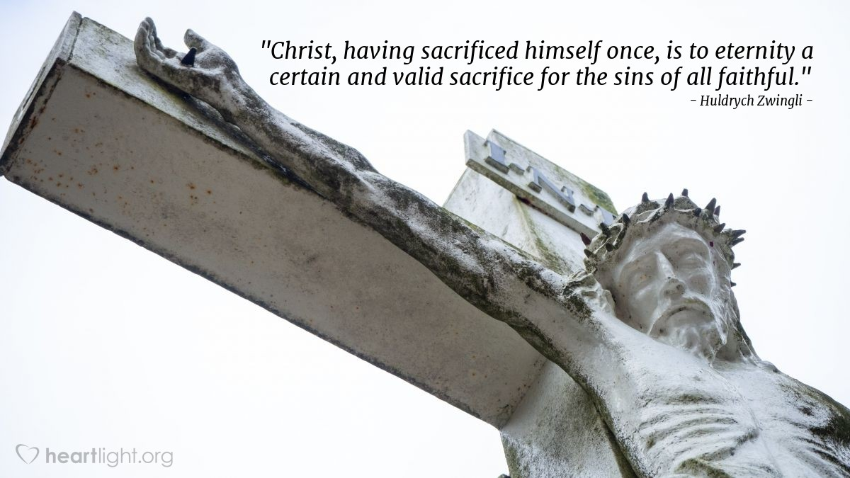 """Illustration of Huldrych Zwingli — """"Christ, having sacrificed himself once, is to eternity a certain and valid sacrifice for the sins of all faithful."""""""