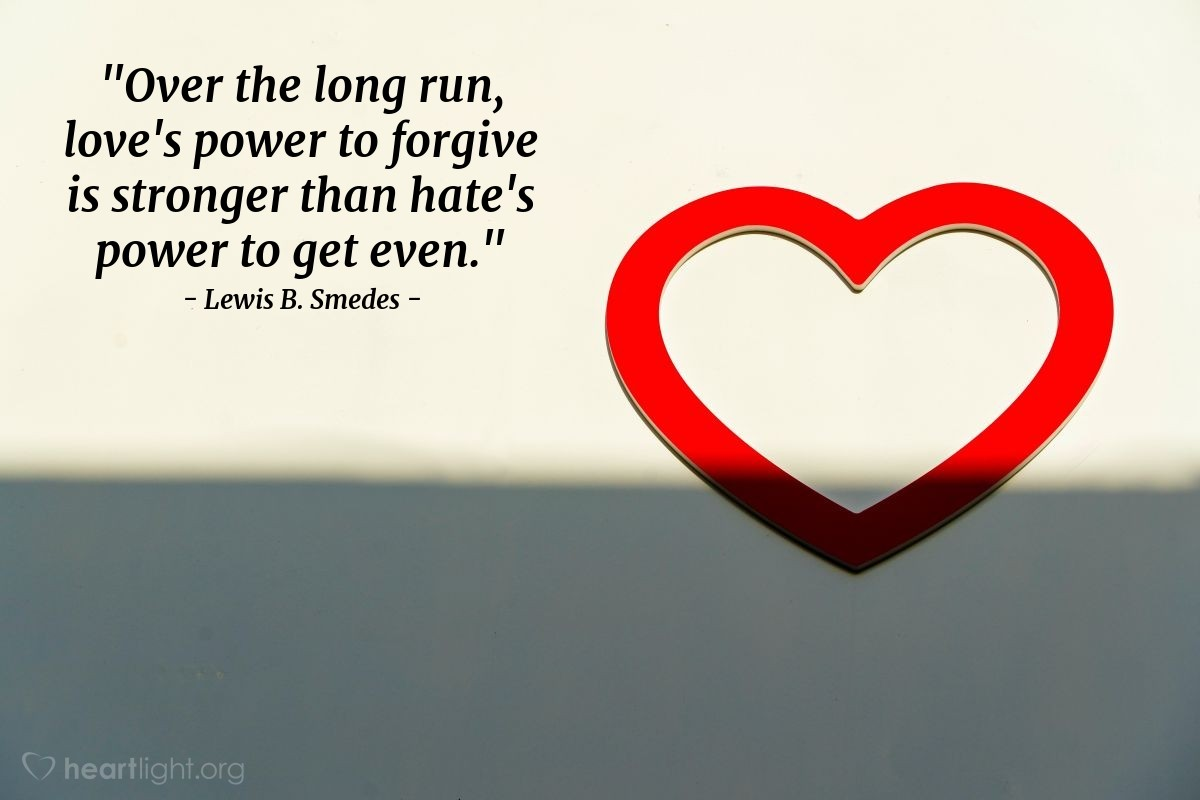 """Illustration of Lewis B. Smedes — """"Over the long run, love's power to forgive is stronger than hate's power to get even."""""""
