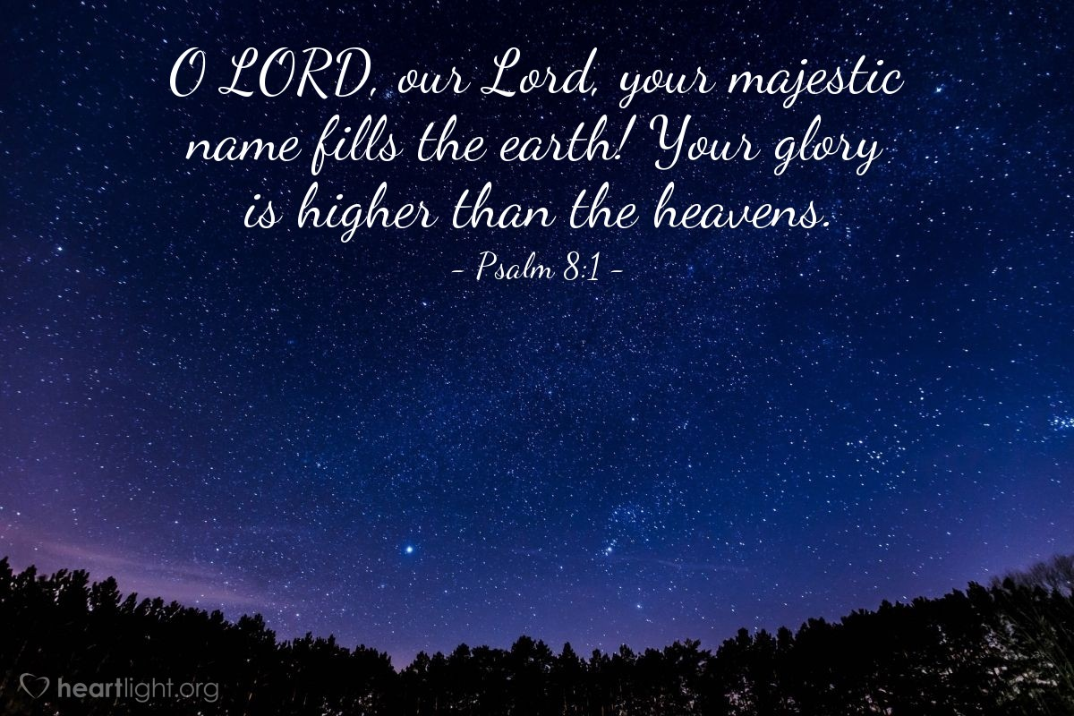 Illustration of Psalm 8:1 — O LORD, our Lord, your majestic name fills the earth! Your glory is higher than the heavens.
