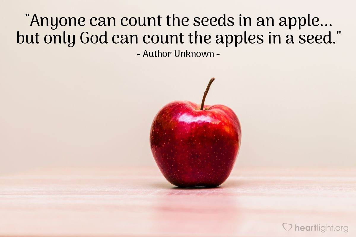"""Illustration of Author Unknown — """"Anyone can count the seeds in an apple... but only God can count the apples in a seed."""""""