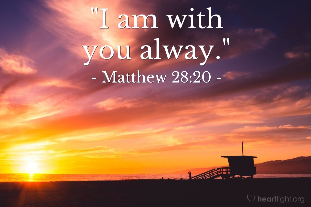 "Illustration of Matthew 28:20 — ""I am with you alway."""