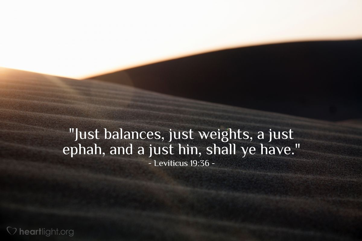 """Illustration of Leviticus 19:36 — """"Just balances, just weights, a just ephah, and a just hin, shall ye have."""""""