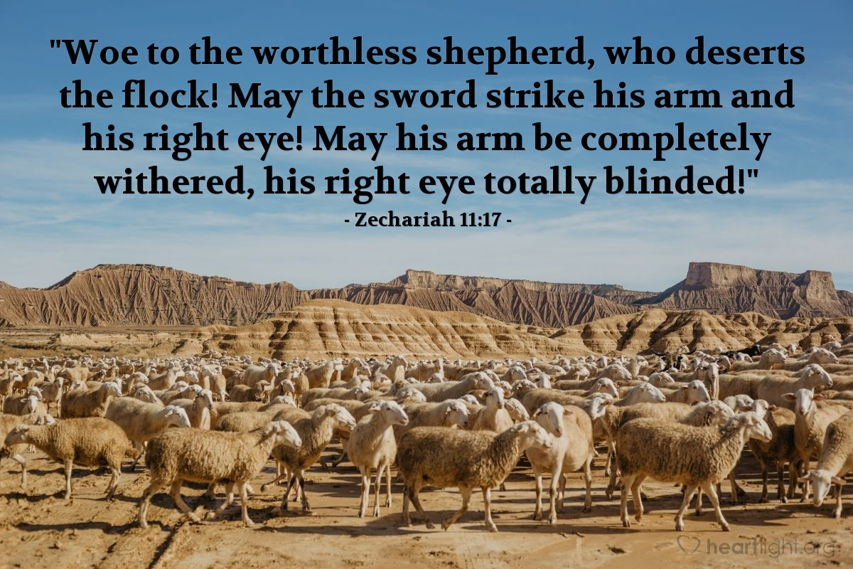 "Illustration of Zechariah 11:17 — ""Woe to the worthless shepherd, who deserts the flock! May the sword strike his arm and his right eye! May his arm be completely withered, his right eye totally blinded!"""