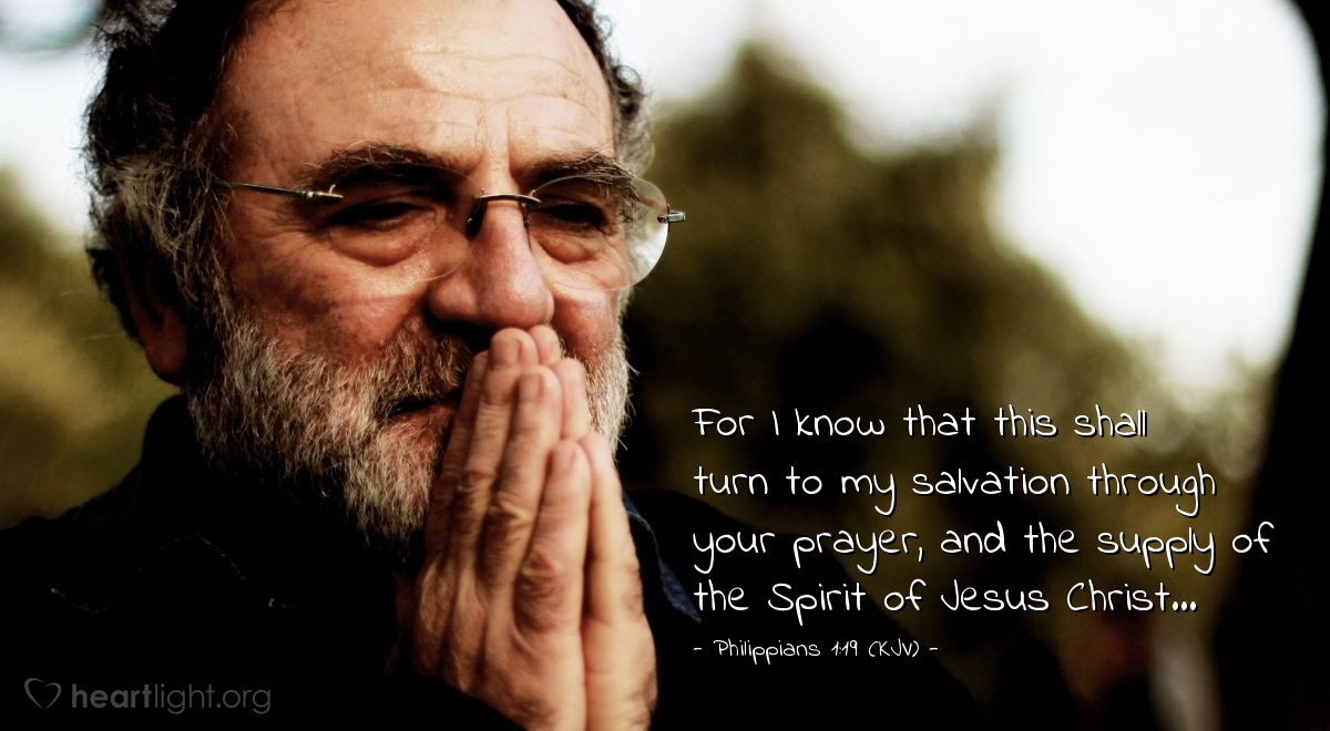 Illustration of Philippians 1:19 (KJV) — For I know that this shall turn to my salvation through your prayer, and the supply of the Spirit of Jesus Christ...