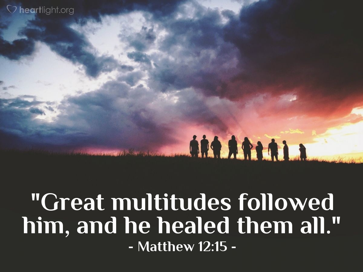 "Illustration of Matthew 12:15 — ""Great multitudes followed him, and he healed them all."""