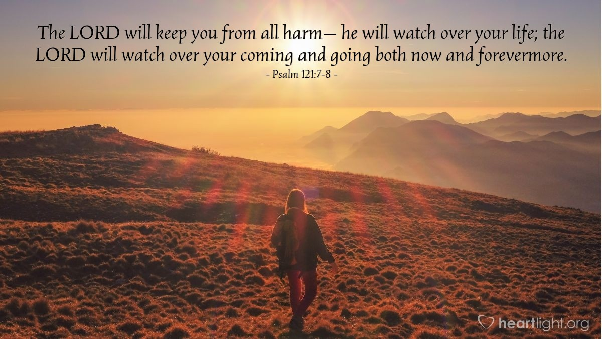 Illustration of Psalm 121:7-8 — The LORD will keep you from all harm— he will watch over your life; the LORD will watch over your coming and going both now and forevermore.