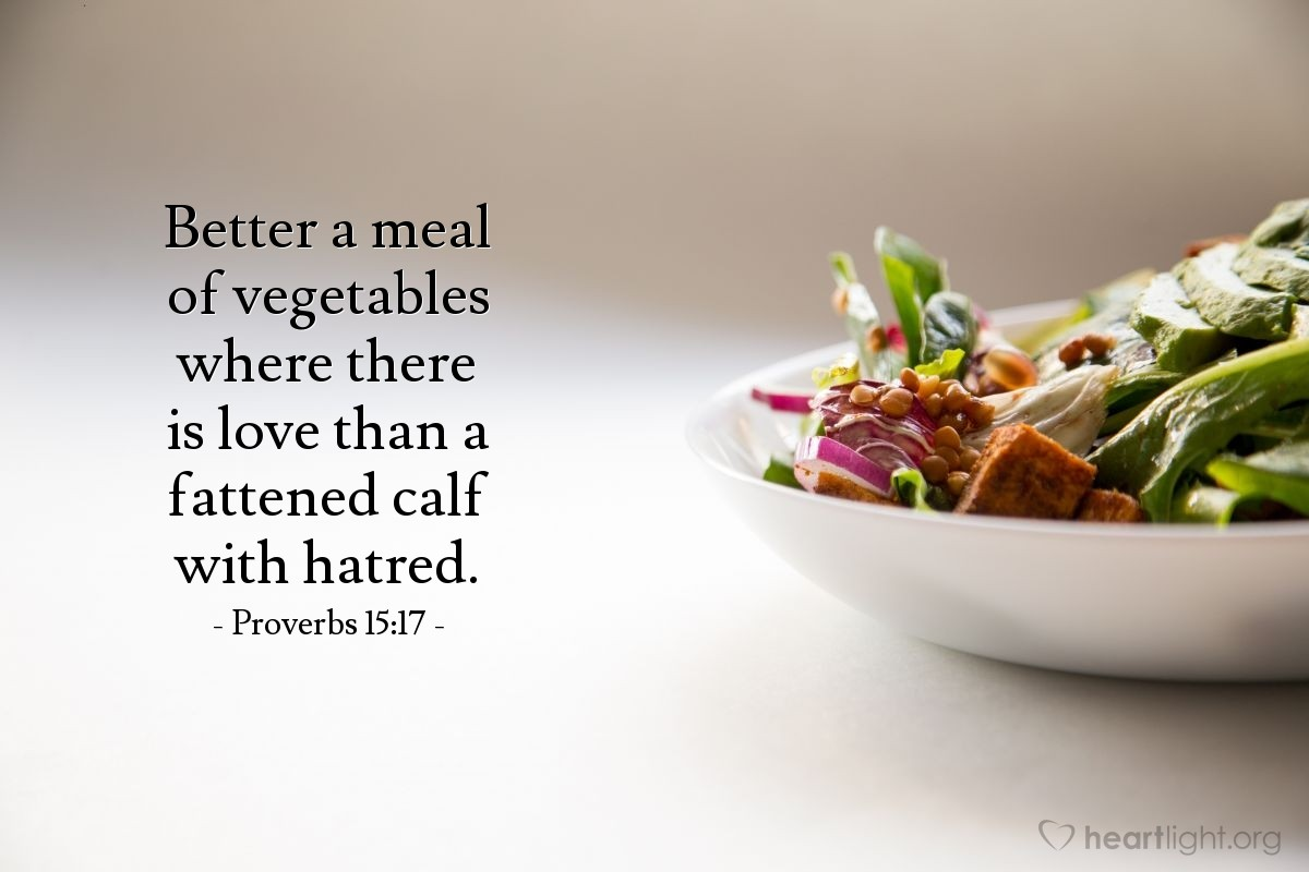 Illustration of Proverbs 15:17 — Better a meal of vegetables where there is love than a fattened calf with hatred.
