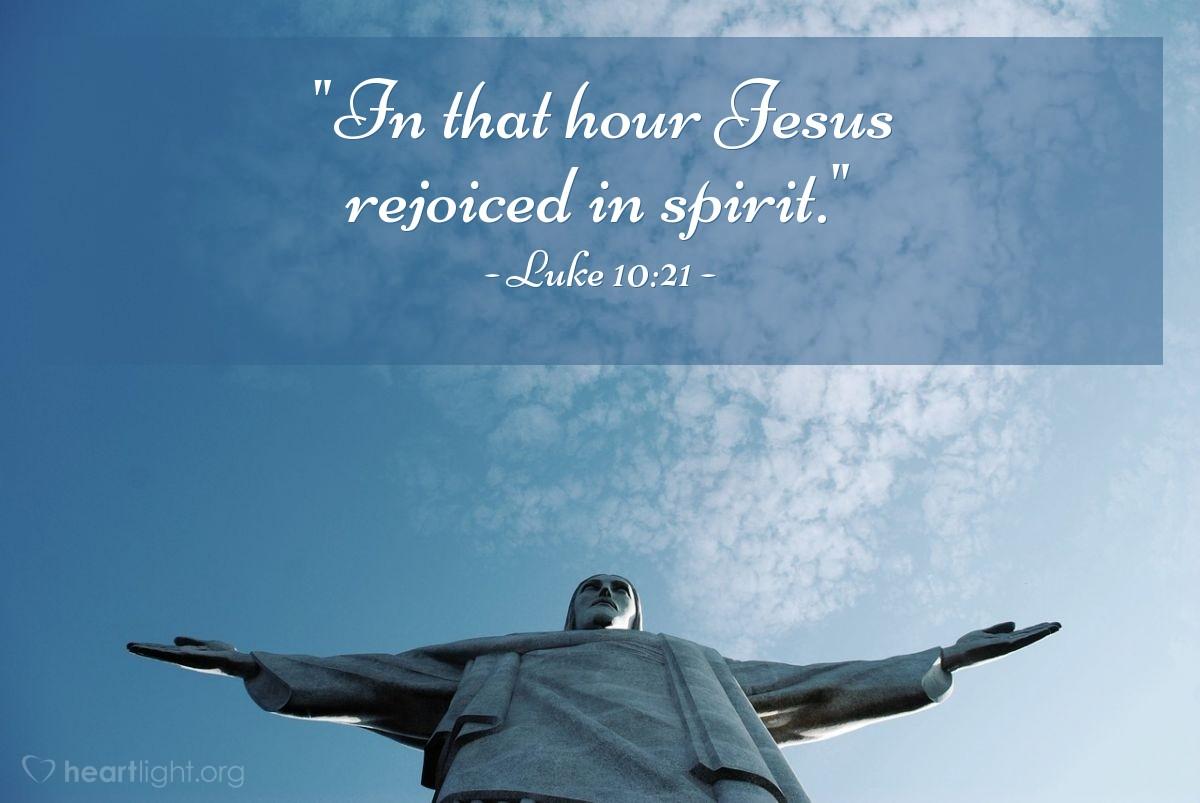 """Illustration of Luke 10:21 — """"In that hour Jesus rejoiced in spirit."""""""