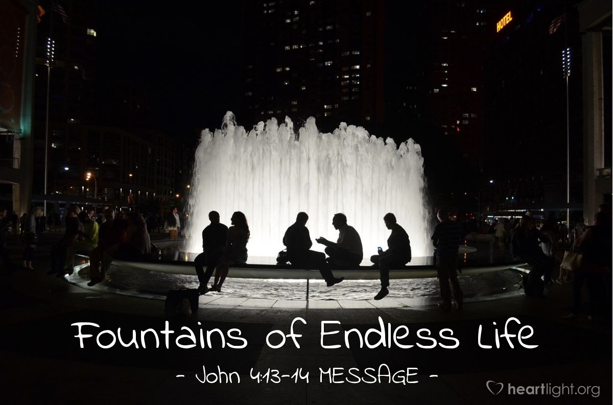 "Illustration of John 4:13-14 MESSAGE — ""Everyone who drinks this water will get thirsty again and again."""