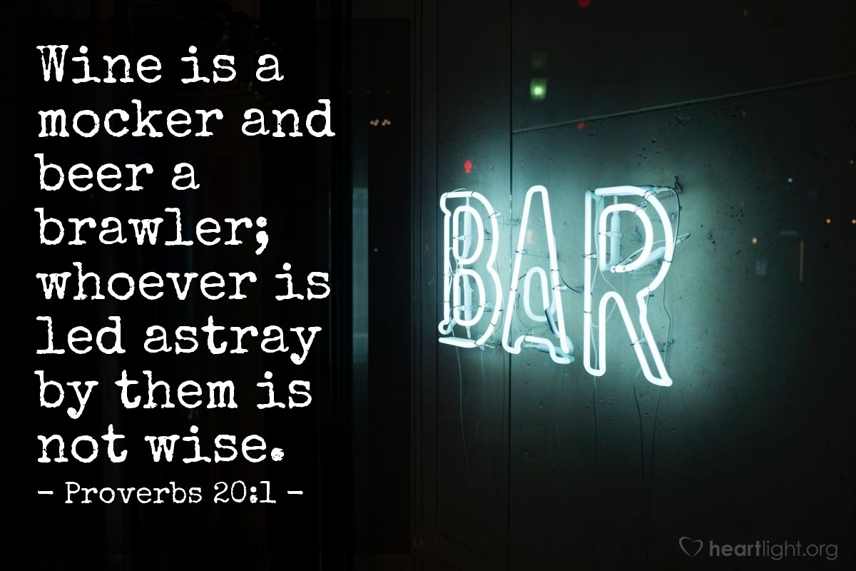 Illustration of Proverbs 20:1 — Wine is a mocker and beer a brawler; whoever is led astray by them is not wise.
