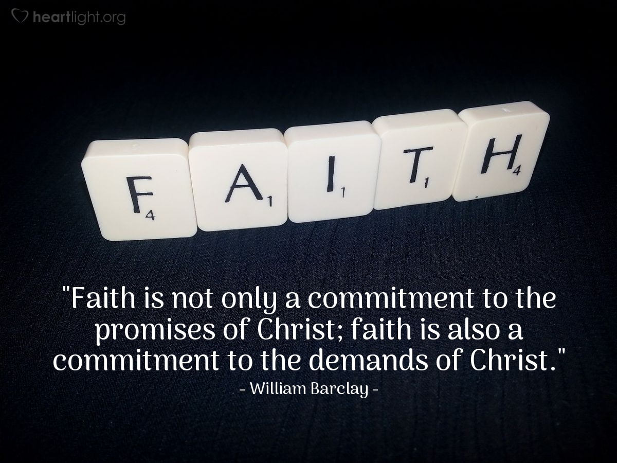"""Illustration of William Barclay — """"Faith is not only a commitment to the promises of Christ; faith is also a commitment to the demands of Christ."""""""