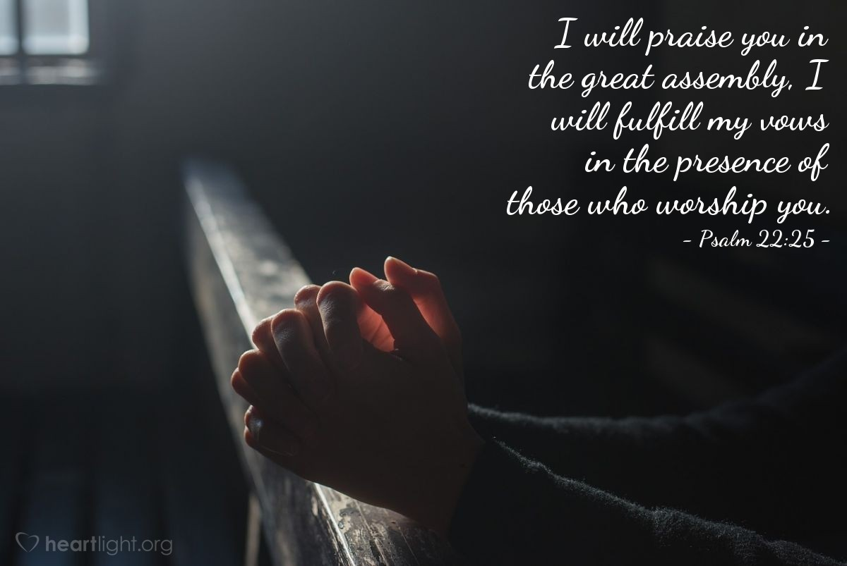 Illustration of Psalm 22:25 — I will praise you in the great assembly, I will fulfill my vows in the presence of those who worship you.