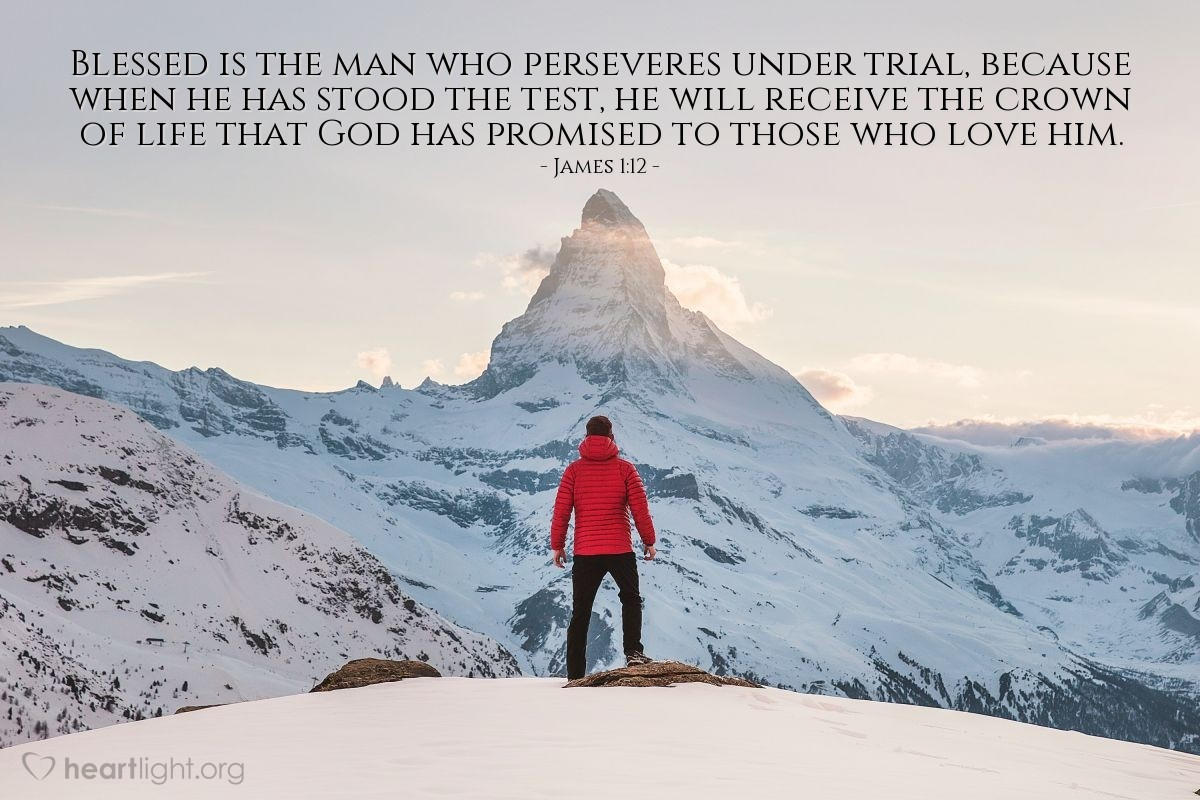 Illustration of James 1:12 — Blessed is the man who perseveres under trial, because when he has stood the test, he will receive the crown of life that God has promised to those who love him.