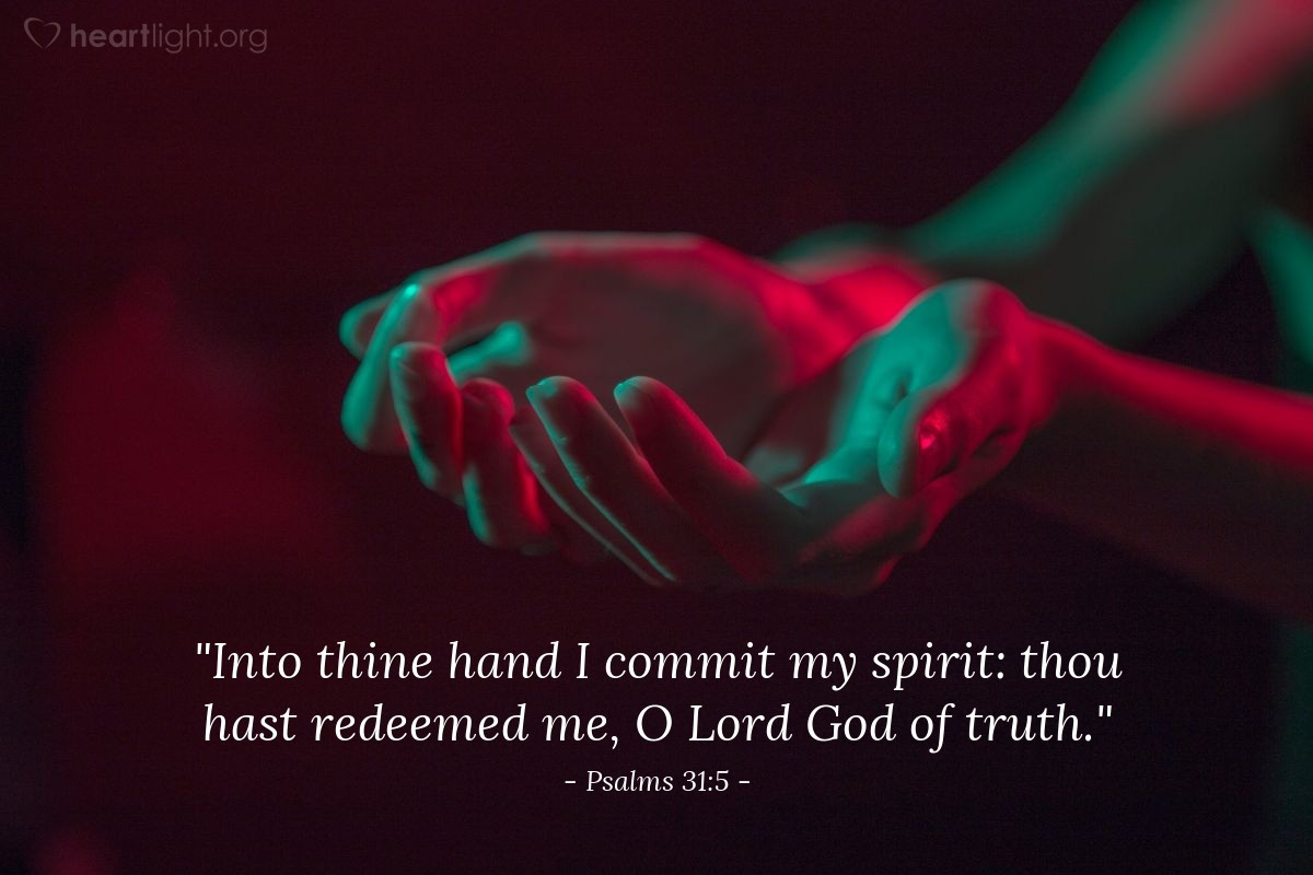 "Illustration of Psalms 31:5 — ""Into thine hand I commit my spirit: thou hast redeemed me, O Lord God of truth."""