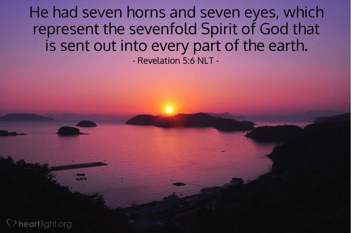 Illustration of Revelation 5:6 NLT —  He had seven horns and seven eyes, which represent the sevenfold Spirit of God that is sent out into every part of the earth.