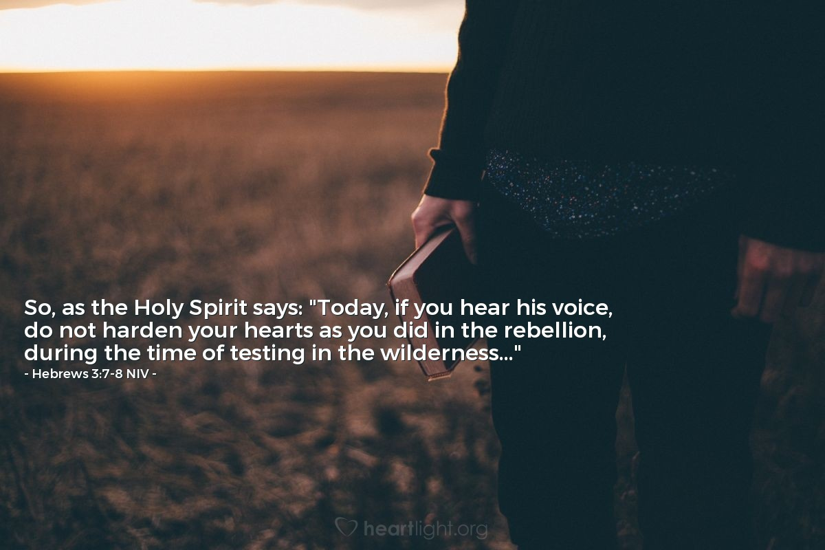 """Illustration of Hebrews 3:7-8 NIV — So, as the Holy Spirit says: """"Today, if you hear [God's] voice, do not harden your hearts as you did in the rebellion, during the time of testing in the wilderness ..."""""""