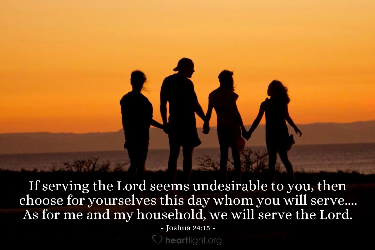 Illustration of Joshua 24:15 — If serving the Lord seems undesirable to you, then choose for yourselves this day whom you will serve.... As for me and my household, we will serve the Lord.