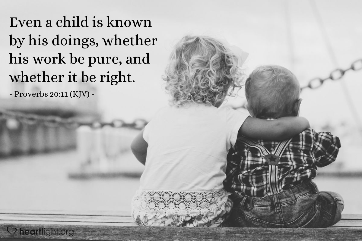 Illustration of Proverbs 20:11 (KJV) — Even a child is known by his doings, whether his work be pure, and whether it be right.
