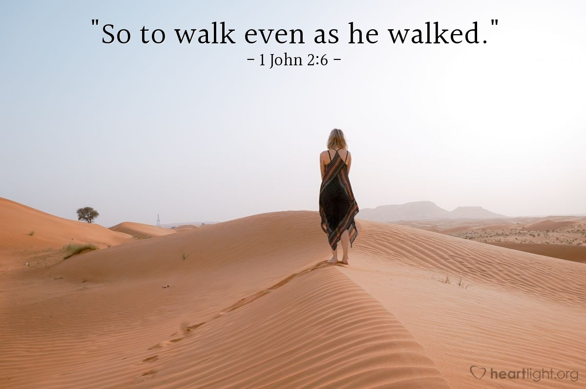 "Illustration of 1 John 2:6 — ""So to walk even as he walked."""