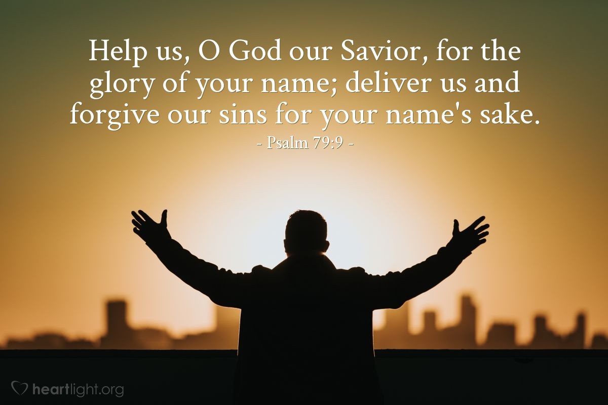 Illustration of Psalm 79:9 — Help us, O God our Savior, for the glory of your name; deliver us and forgive our sins for your name's sake.