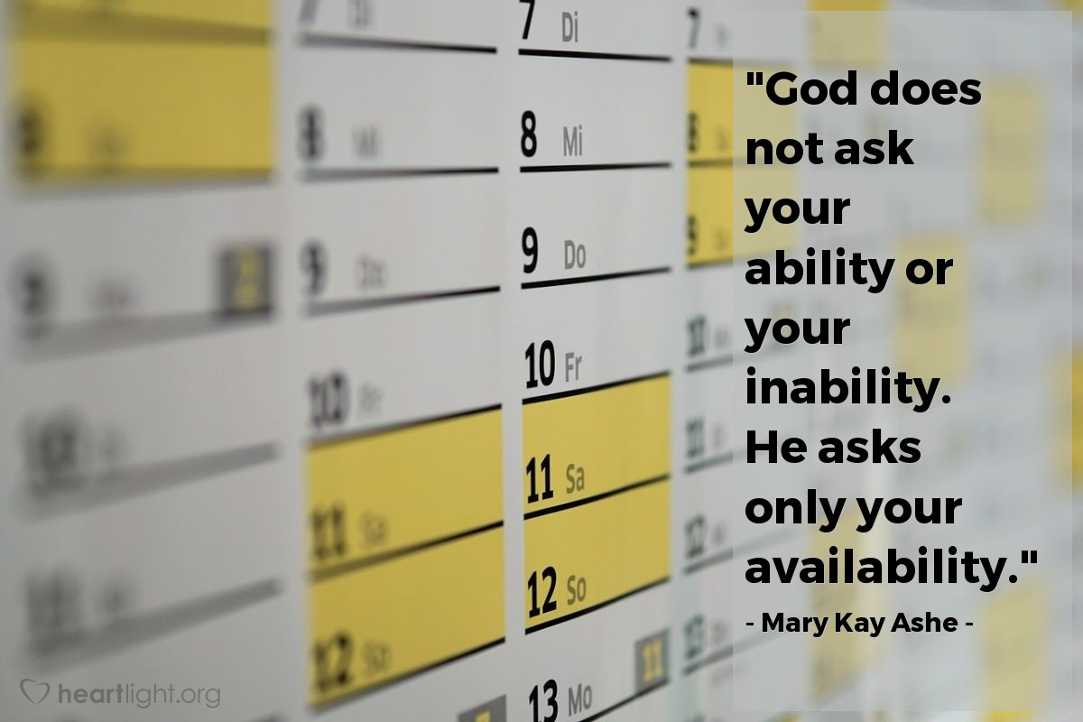Quote By Mary Kay Ashe God Does Not Ask Your Ability Or Your