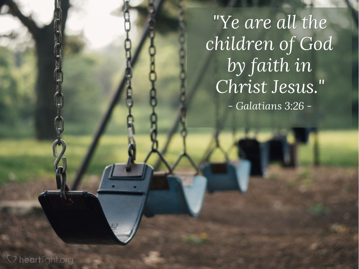 "Illustration of Galatians 3:26 — ""Ye are all the children of God by faith in Christ Jesus."""