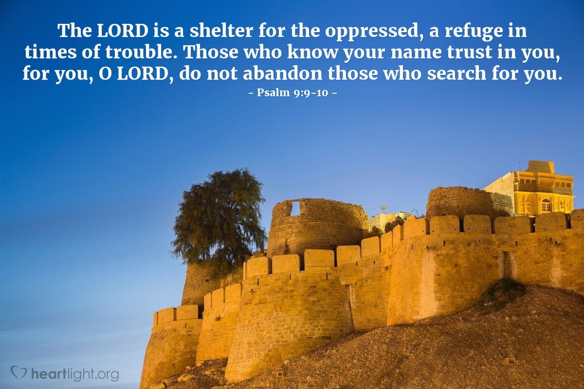 Illustration of Psalm 9:9-10 — The LORD is a shelter for the oppressed, a refuge in times of trouble. Those who know your name trust in you, for you, O LORD, do not abandon those who search for you.