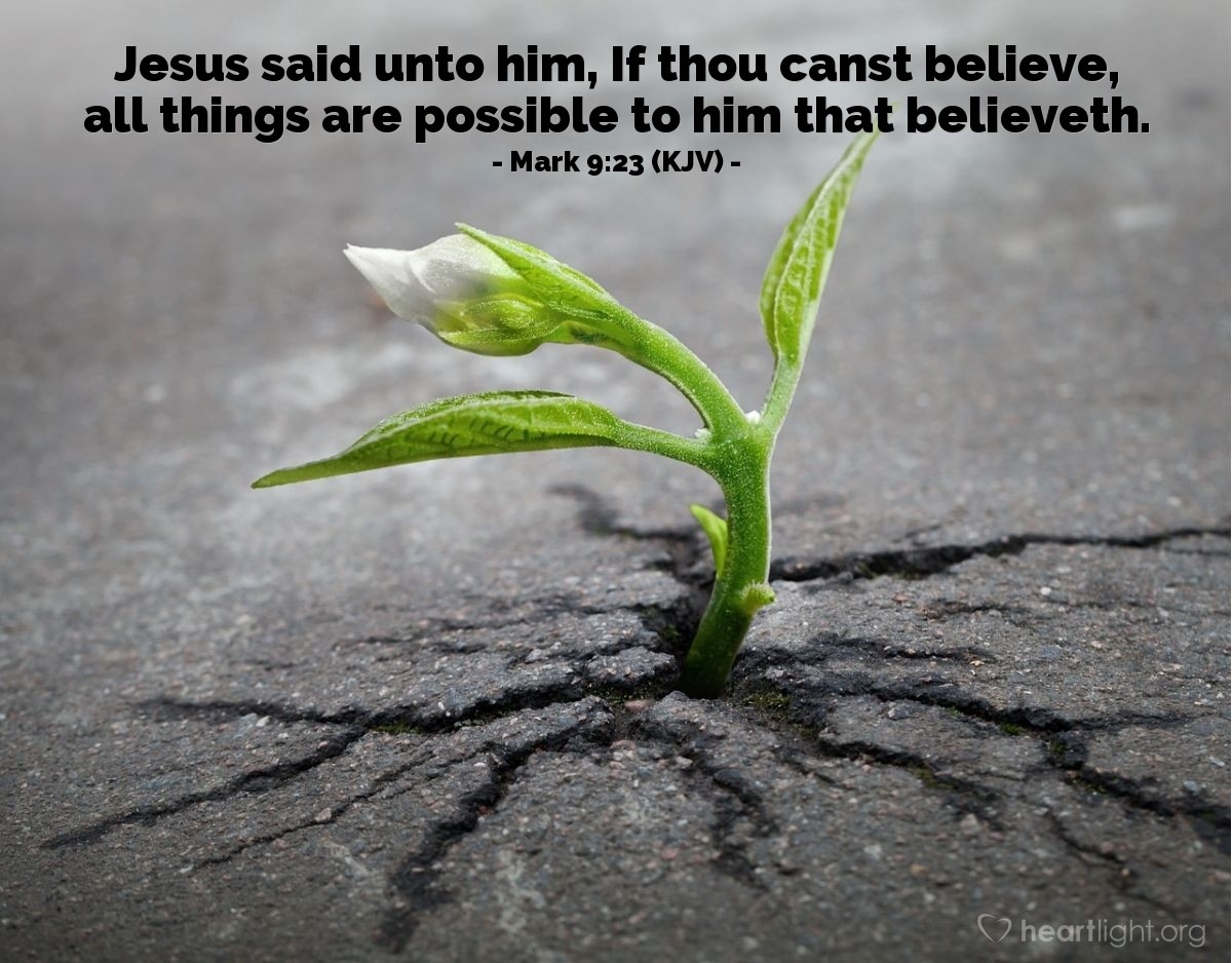 Illustration of Mark 9:23 (KJV) — Jesus said unto him, If thou canst believe, all things are possible to him that believeth.