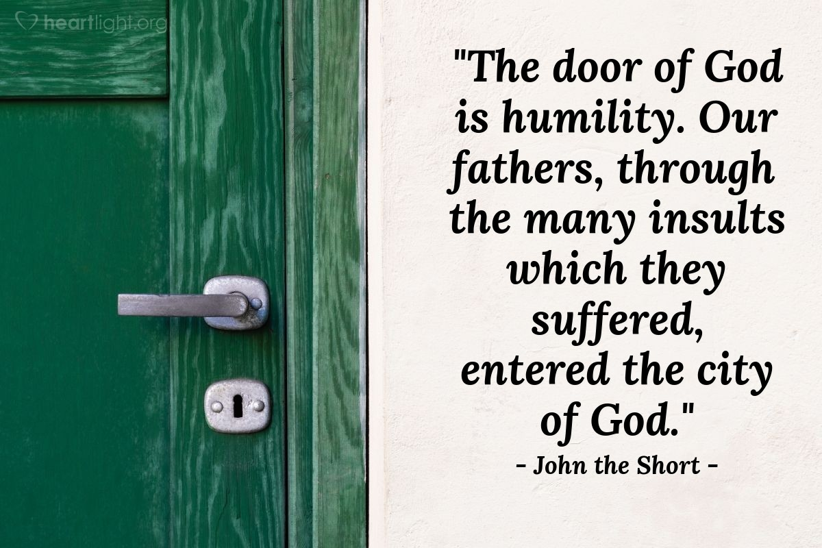 "Illustration of John the Short — ""The door of God is humility. Our fathers, through the many insults which they suffered, entered the city of God."""