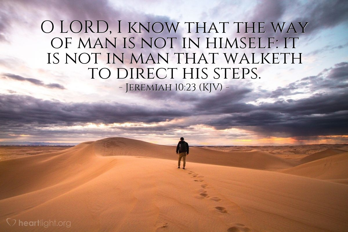 Illustration of Jeremiah 10:23 (KJV) — O LORD, I know that the way of man is not in himself: it is not in man that walketh to direct his steps.