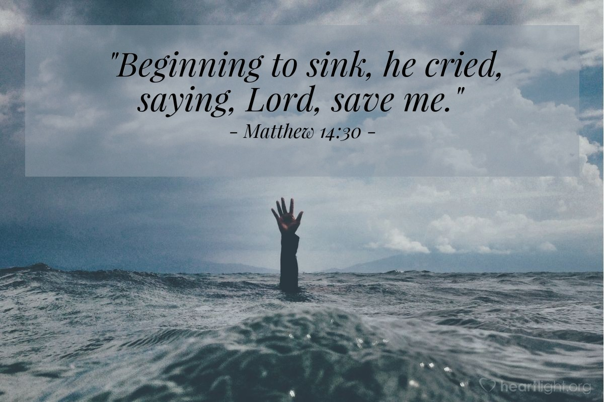 """Illustration of Matthew 14:30 — """"Beginning to sink, he cried, saying, Lord, save me."""""""