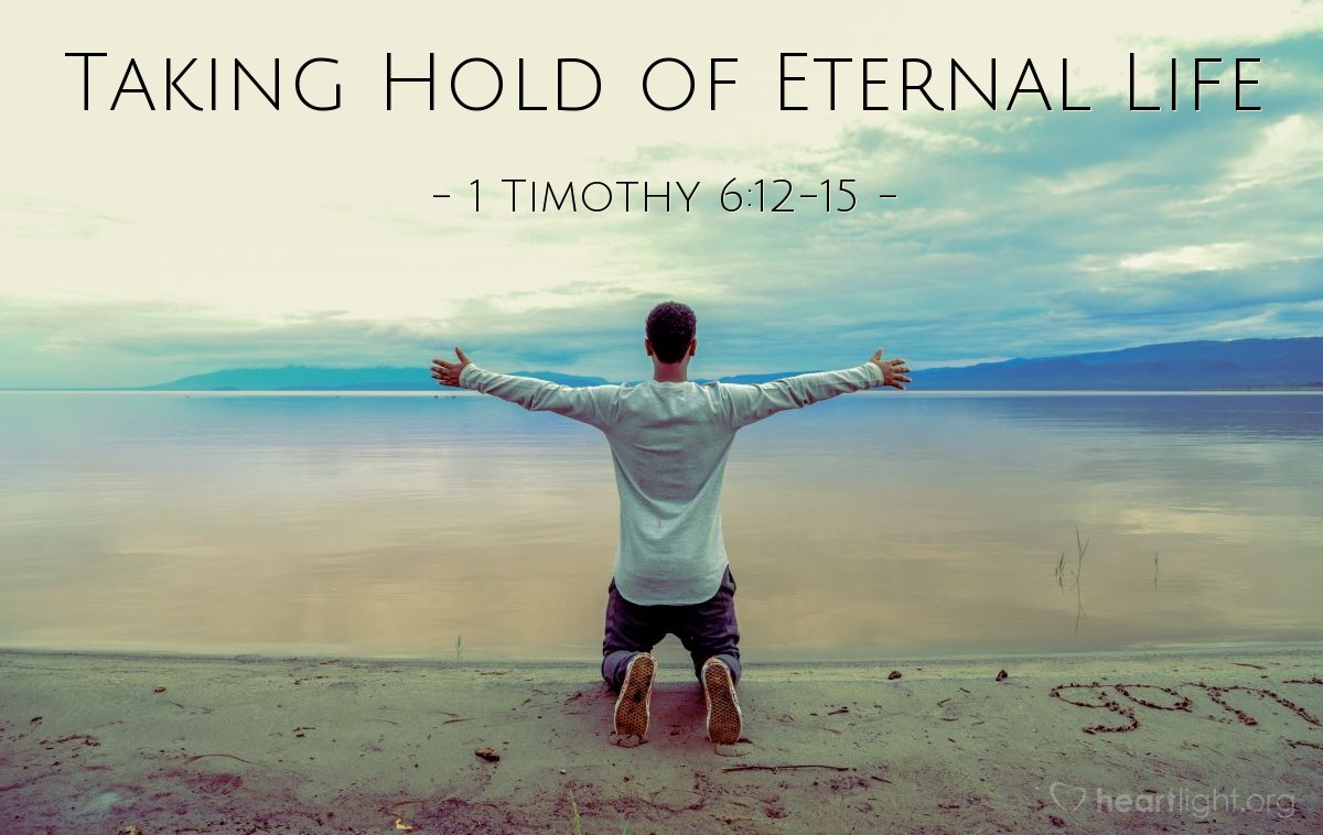 Taking Hold of Eternal Life — 1 Timothy 6:12-15
