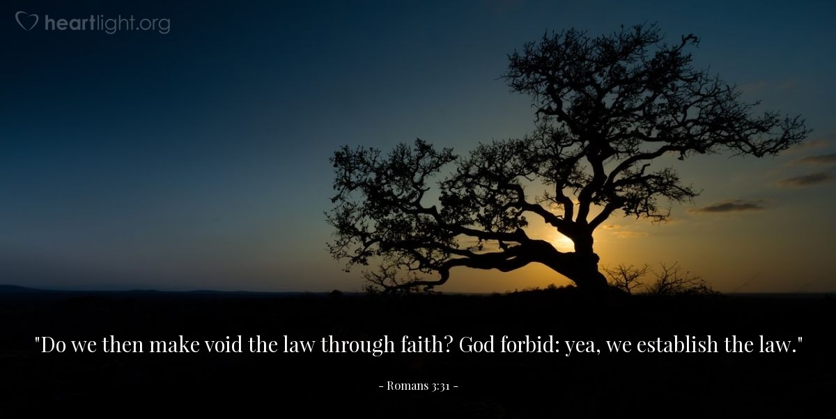 "Illustration of Romans 3:31 — ""Do we then make void the law through faith? God forbid: yea, we establish the law."""