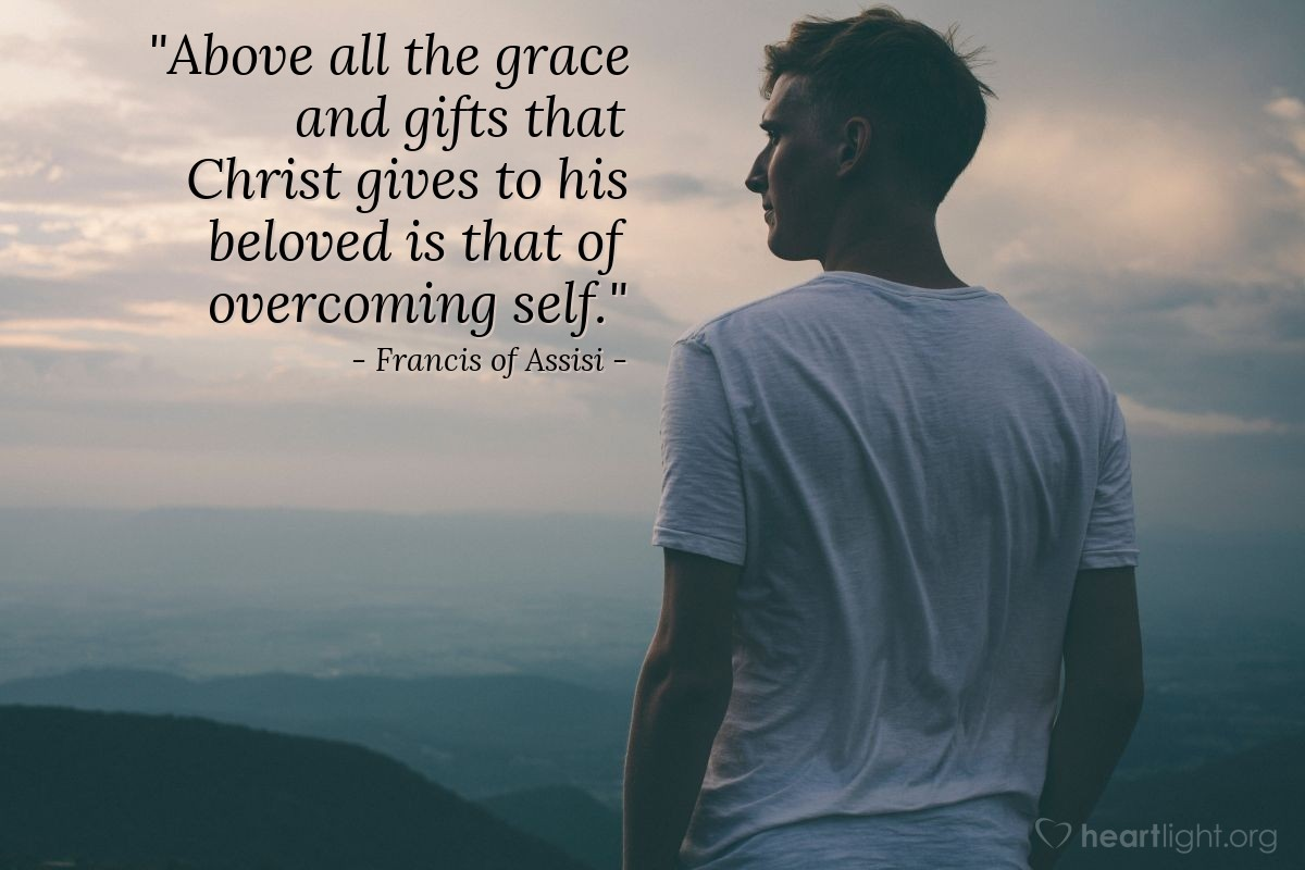 """Illustration of Francis of Assisi — """"Above all the grace and gifts that Christ gives to his beloved is that of overcoming self."""""""