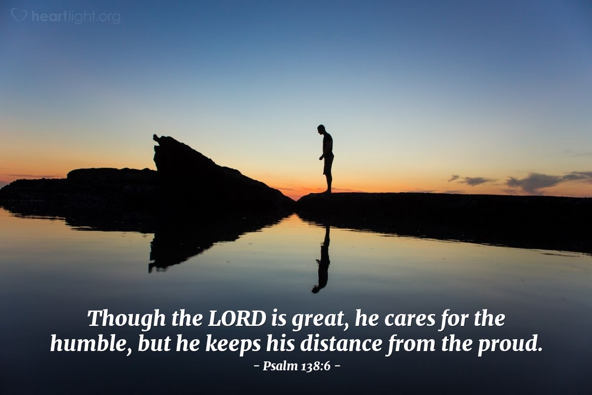 Illustration of Psalm 138:6 — Though the LORD is great, he cares for the humble, but he keeps his distance from the proud.